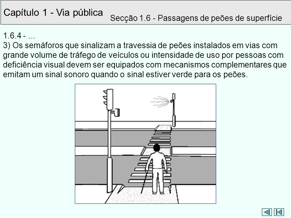 Capítulo 1 - Via pública Secção 1.6 - Passagens de peões de superfície 1.6.4 -... 3) Os semáforos que sinalizam a travessia de peões instalados em via