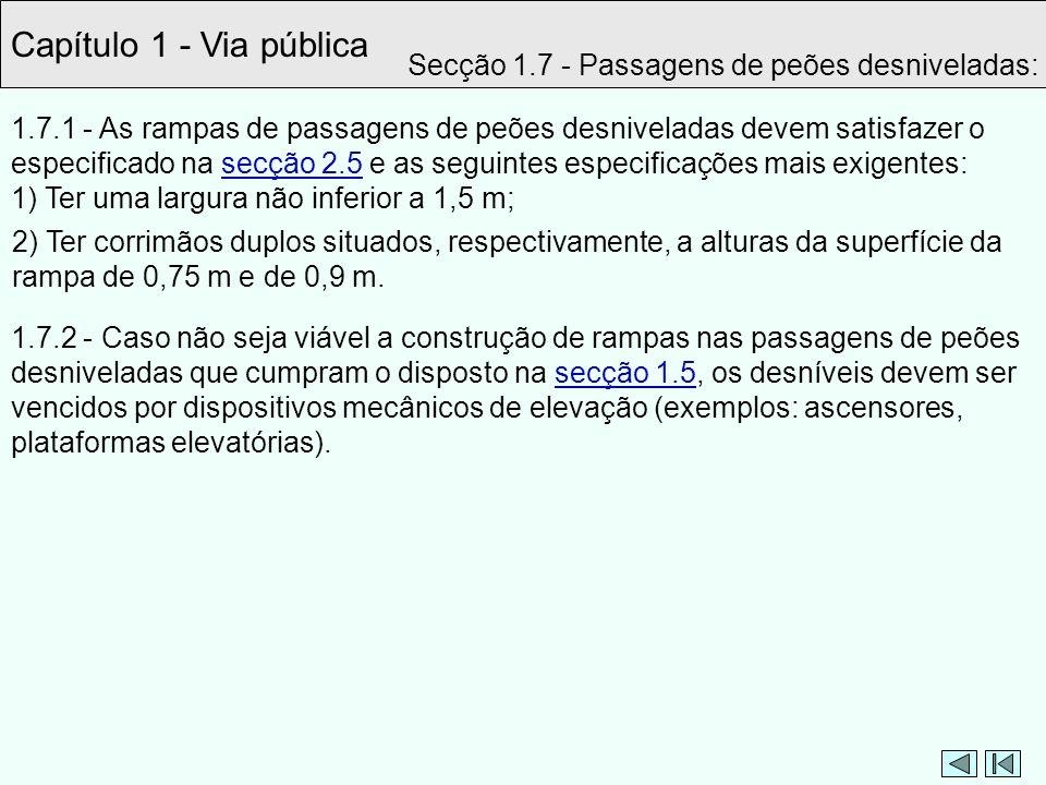 Capítulo 1 - Via pública Secção 1.7 - Passagens de peões desniveladas: 1.7.1 - As rampas de passagens de peões desniveladas devem satisfazer o especif