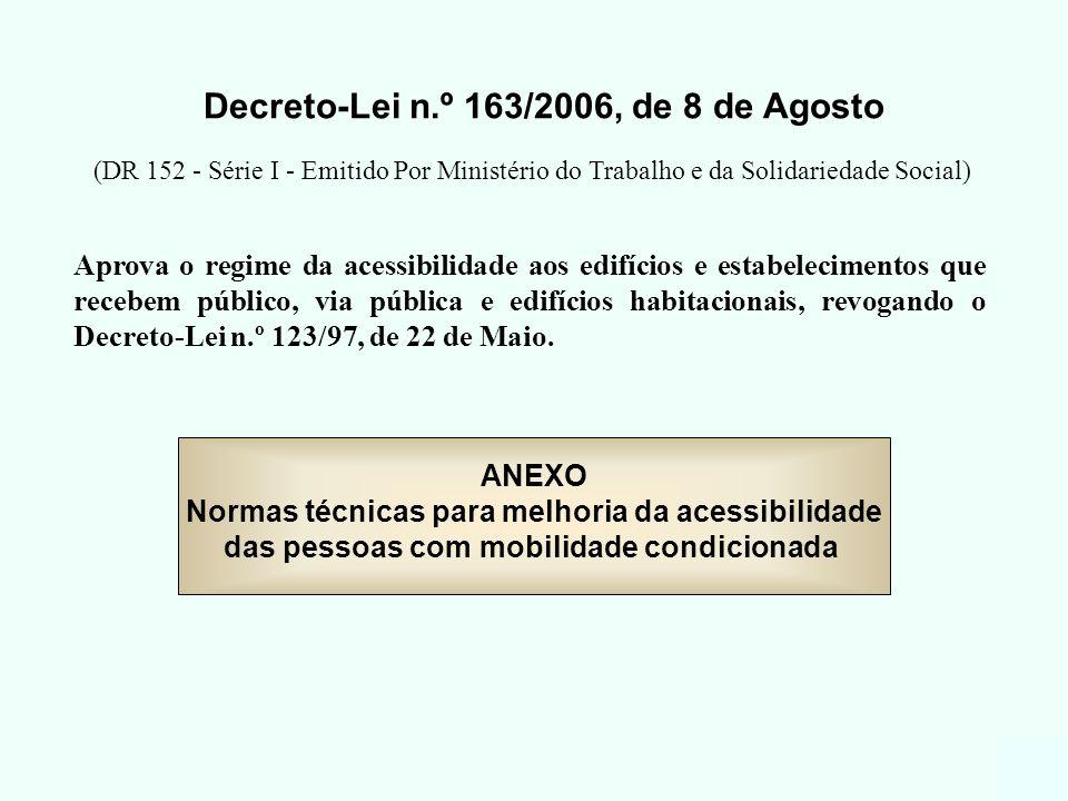 Decreto-Lei n.º 163/2006, de 8 de Agosto ANEXO Normas técnicas para melhoria da acessibilidade das pessoas com mobilidade condicionada Aprova o regime