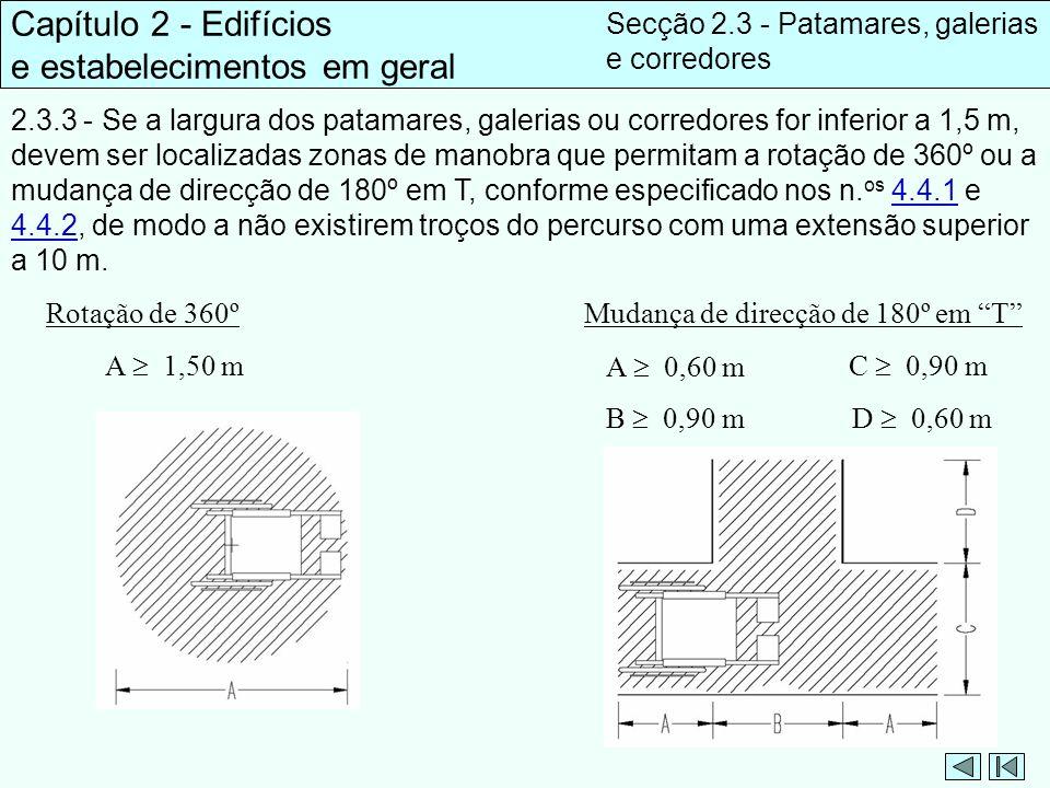 Capítulo 2 - Edifícios e estabelecimentos em geral Secção 2.3 - Patamares, galerias e corredores 2.3.3 - Se a largura dos patamares, galerias ou corre