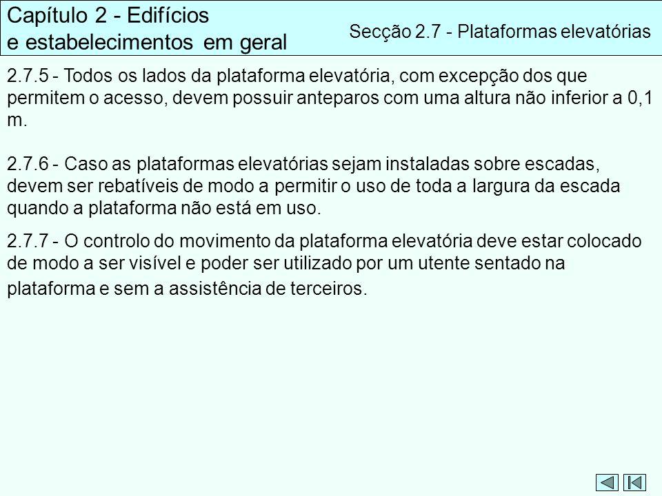 Capítulo 2 - Edifícios e estabelecimentos em geral Secção 2.7 - Plataformas elevatórias 2.7.5 - Todos os lados da plataforma elevatória, com excepção