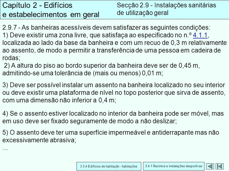 2.9.7 - As banheiras acessíveis devem satisfazer as seguintes condições: 1) Deve existir uma zona livre, que satisfaça ao especificado no n.º 4.1.1, l