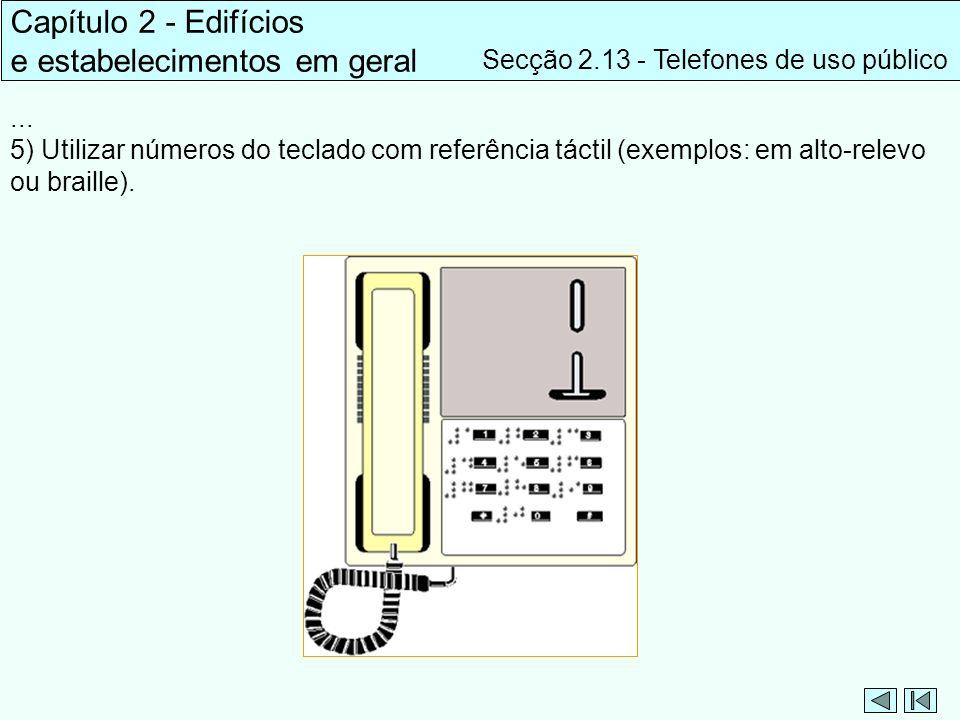 Capítulo 2 - Edifícios e estabelecimentos em geral Secção 2.13 - Telefones de uso público... 5) Utilizar números do teclado com referência táctil (exe