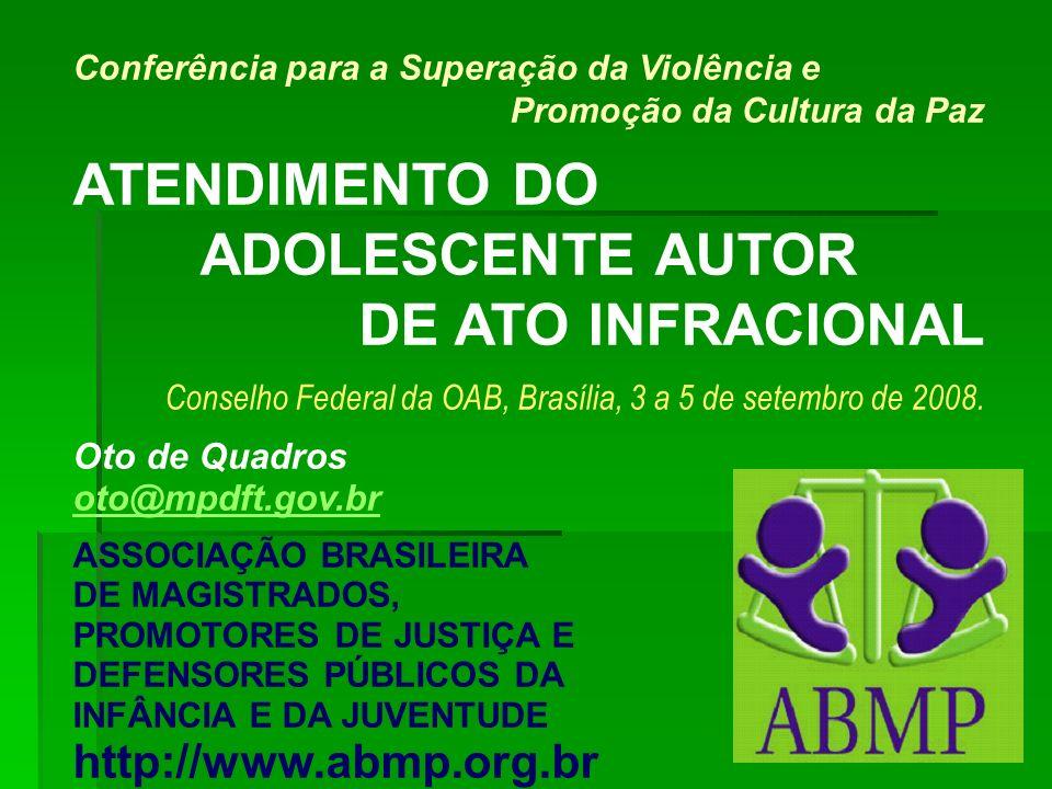 1 Conferência para a Superação da Violência e Promoção da Cultura da Paz ATENDIMENTO DO ADOLESCENTE AUTOR DE ATO INFRACIONAL Conselho Federal da OAB,