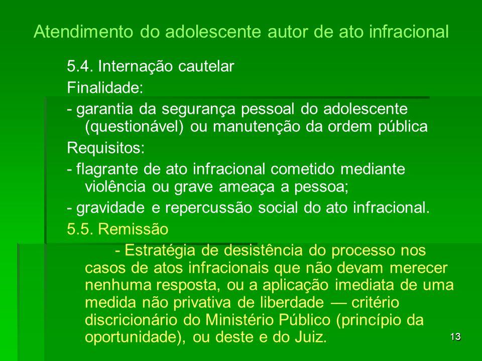 13 5.4. Internação cautelar Finalidade: - garantia da segurança pessoal do adolescente (questionável) ou manutenção da ordem pública Requisitos: - fla