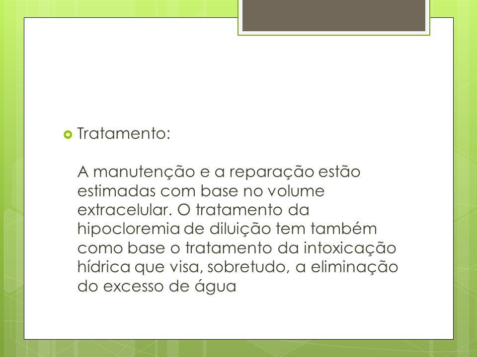 Tratamento: A manutenção e a reparação estão estimadas com base no volume extracelular. O tratamento da hipocloremia de diluição tem também como base
