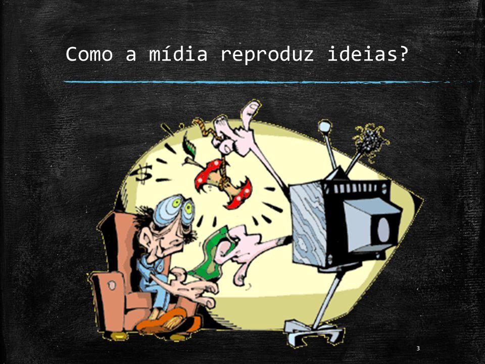 Como a mídia reproduz ideias? 3