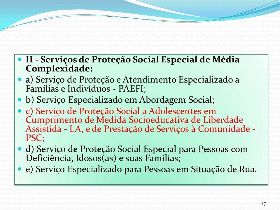 II - Serviços de Proteção Social Especial de Média Complexidade: a) Serviço de Proteção e Atendimento Especializado a Famílias e Indivíduos - PAEFI; b