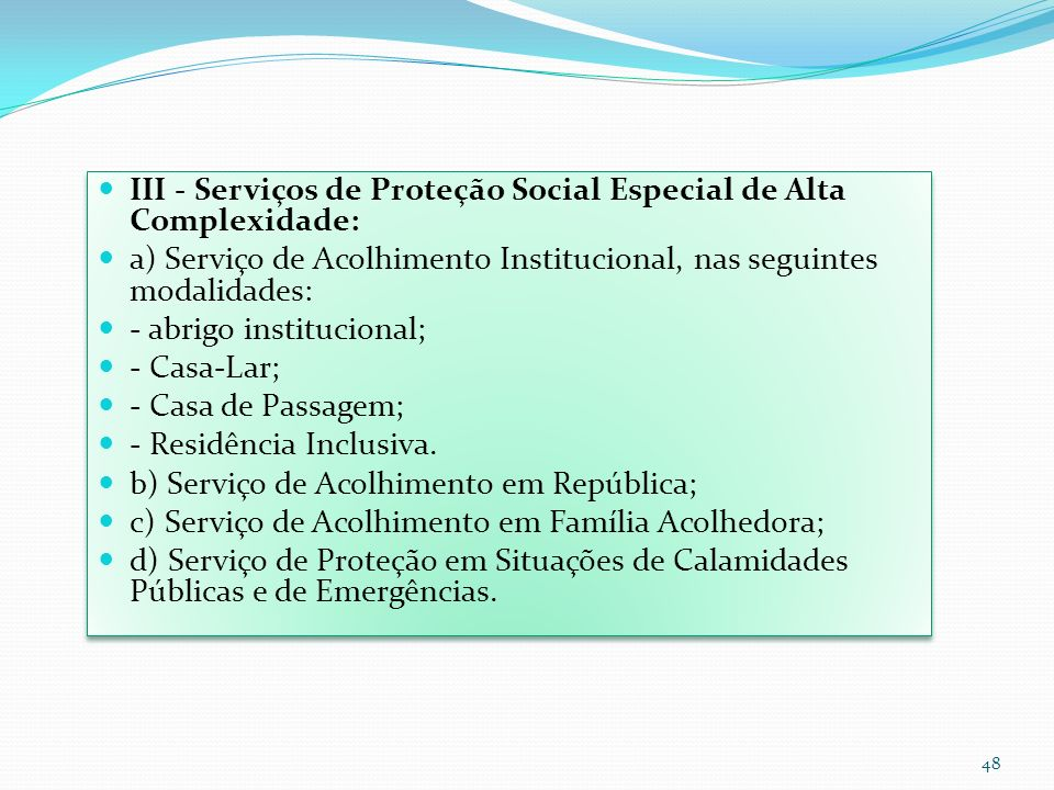 III - Serviços de Proteção Social Especial de Alta Complexidade: a) Serviço de Acolhimento Institucional, nas seguintes modalidades: - abrigo instituc