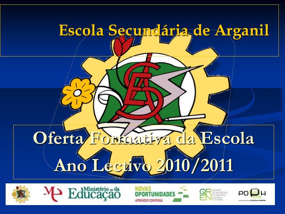 Escola Secundária de Arganil Escola Secundária de Arganil Oferta Formativa da Escola Ano Lectivo 2010/2011