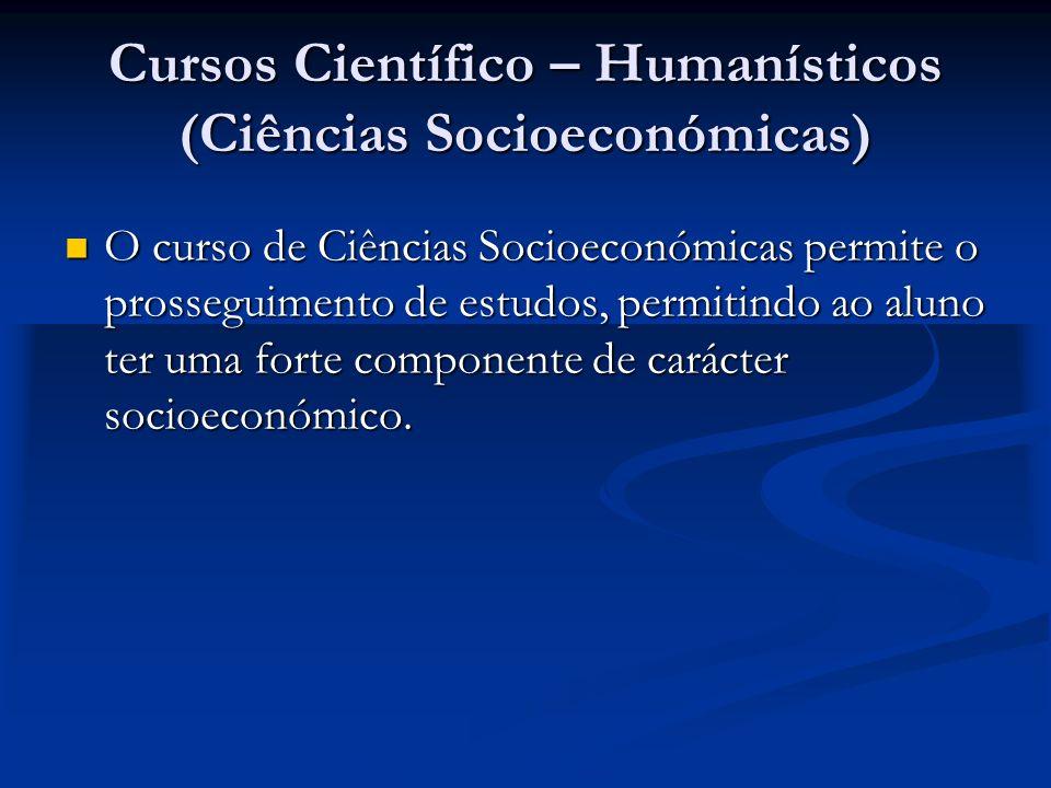 Cursos Científico – Humanísticos (Ciências Socioeconómicas) O curso de Ciências Socioeconómicas permite o prosseguimento de estudos, permitindo ao aluno ter uma forte componente de carácter socioeconómico.