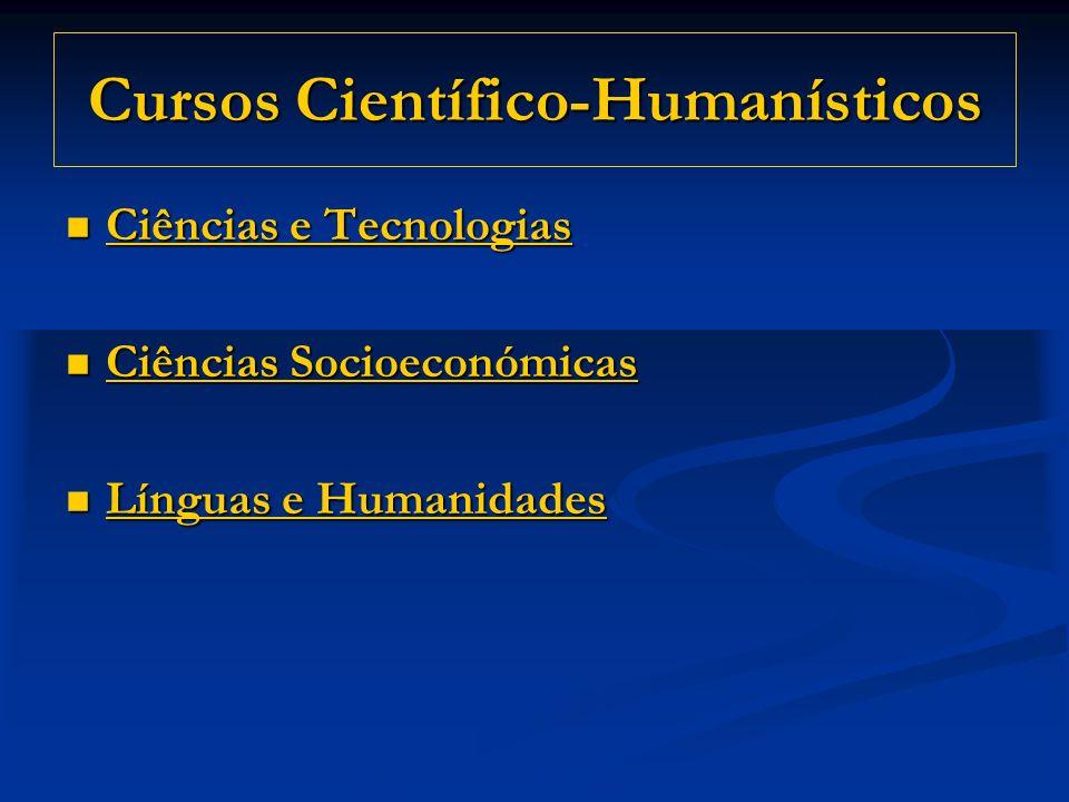 Cursos Científico-Humanísticos Ciências e Tecnologias Ciências e Tecnologias Ciências e Tecnologias Ciências e Tecnologias Ciências Socioeconómicas Ciências Socioeconómicas Ciências Socioeconómicas Ciências Socioeconómicas Línguas e Humanidades Línguas e Humanidades Línguas e Humanidades Línguas e Humanidades