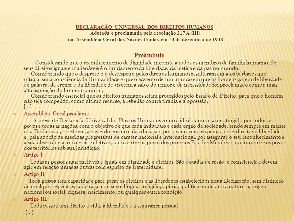 DECLARAÇÃO UNIVERSAL DOS DIREITOS HUMANOS Adotada e proclamada pela resolução 217 A (III) da Assembléia Geral das Nações Unidas em 10 de dezembro de 1