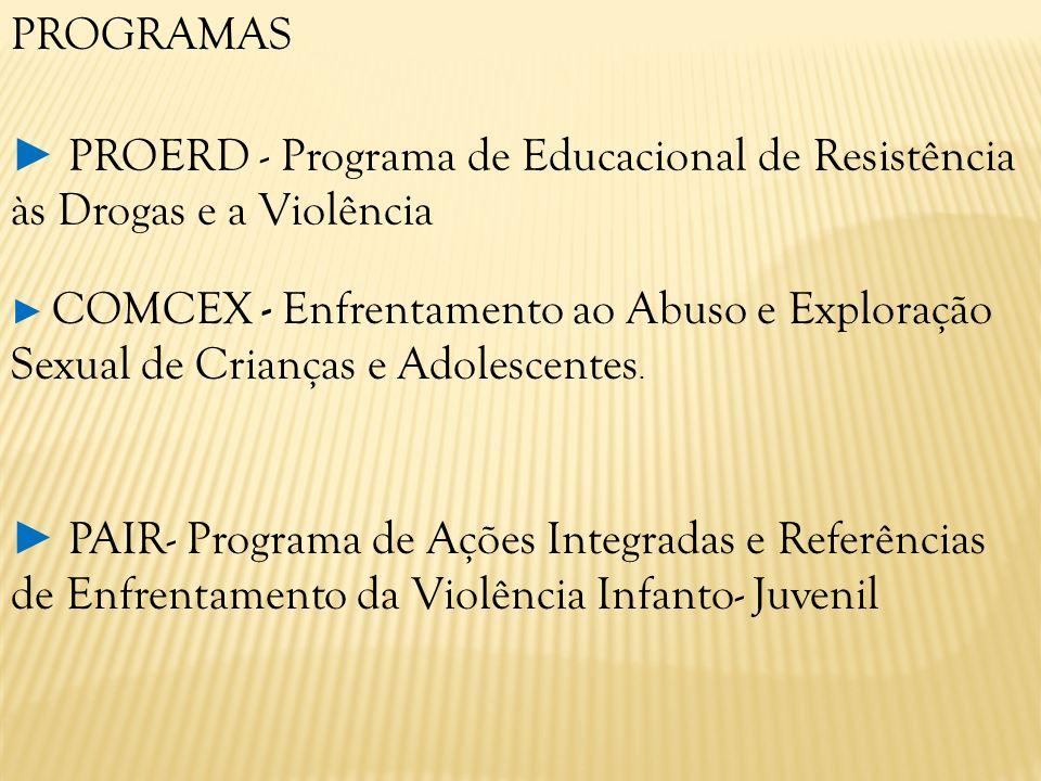 PROGRAMAS COMCEX - Enfrentamento ao Abuso e Exploração Sexual de Crianças e Adolescentes. PROERD - Programa de Educacional de Resistência às Drogas e