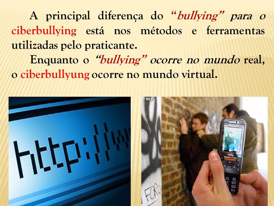 A principal diferença do bullying para o ciberbullying está nos métodos e ferramentas utilizadas pelo praticante. Enquanto o bullying ocorre no mundo