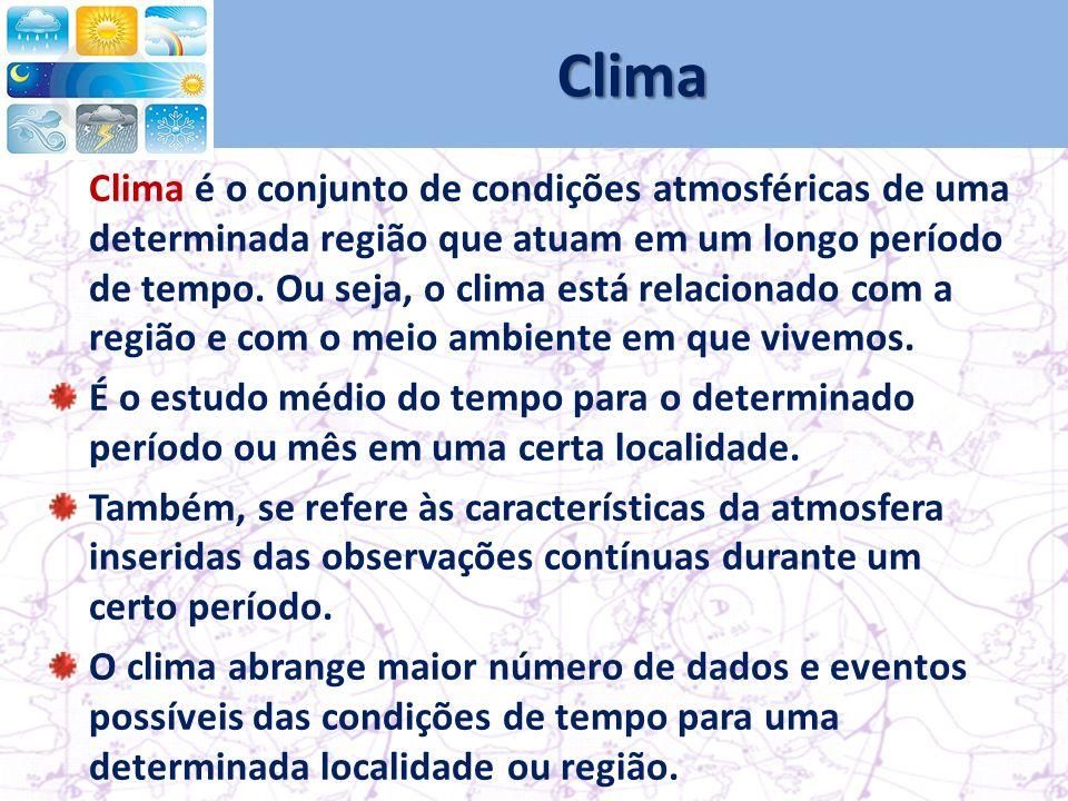 Clima Clima é o conjunto de condições atmosféricas de uma determinada região que atuam em um longo período de tempo.