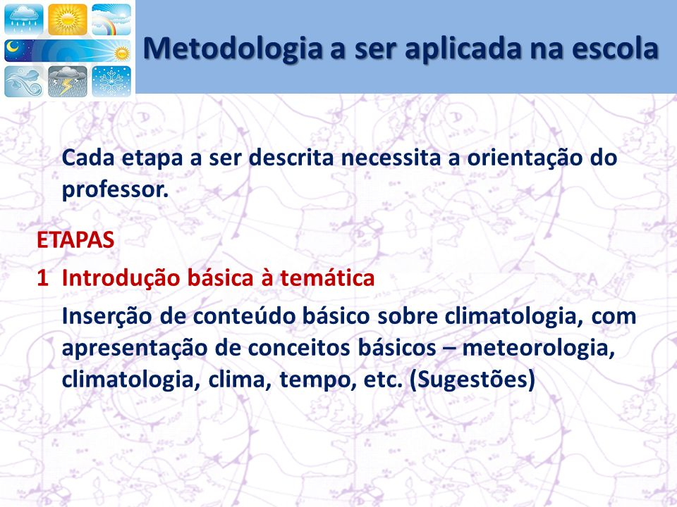 Metodologia a ser aplicada na escola Cada etapa a ser descrita necessita a orientação do professor.