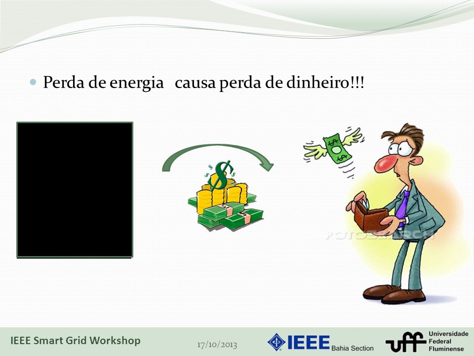 Perda de energia 17/10/2013 causa perda de dinheiro!!! IEEE Smart Grid Workshop