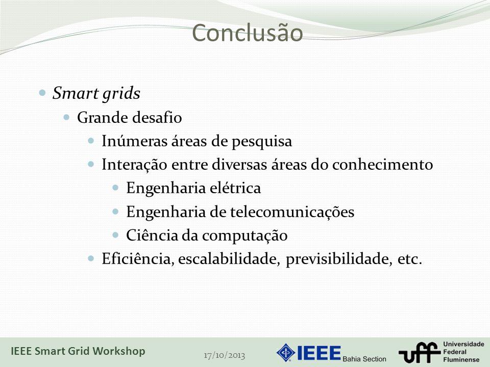 Conclusão 17/10/2013 Smart grids Grande desafio Inúmeras áreas de pesquisa Interação entre diversas áreas do conhecimento Engenharia elétrica Engenharia de telecomunicações Ciência da computação Eficiência, escalabilidade, previsibilidade, etc.