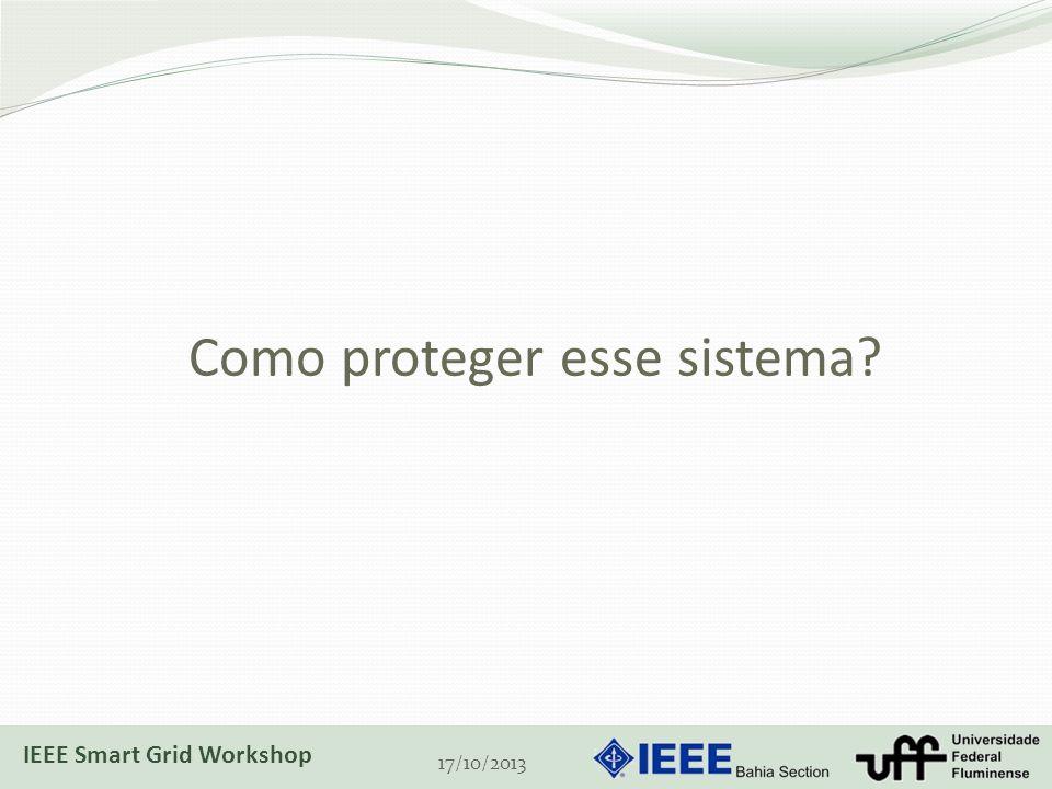 Como proteger esse sistema? 17/10/2013 IEEE Smart Grid Workshop