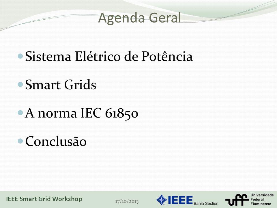 Agenda Geral Sistema Elétrico de Potência Smart Grids A norma IEC 61850 Conclusão 17/10/2013 IEEE Smart Grid Workshop