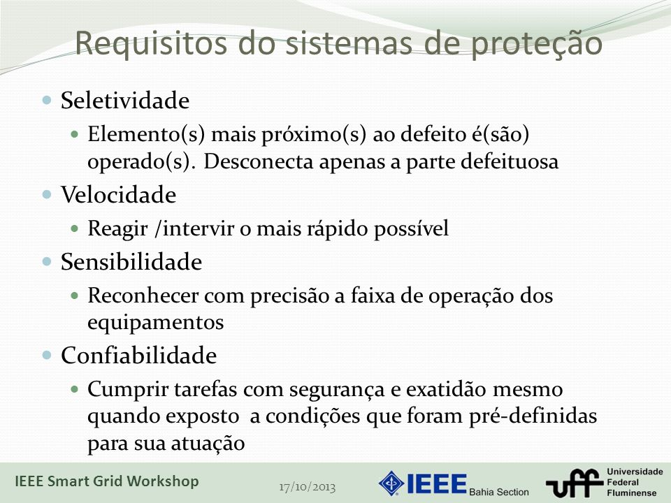 Requisitos do sistemas de proteção Seletividade Elemento(s) mais próximo(s) ao defeito é(são) operado(s). Desconecta apenas a parte defeituosa Velocid