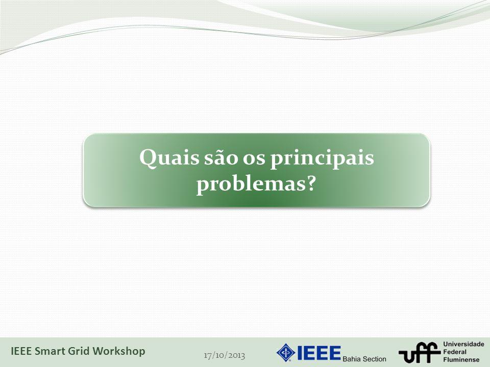 17/10/2013 Quais são os principais problemas? IEEE Smart Grid Workshop
