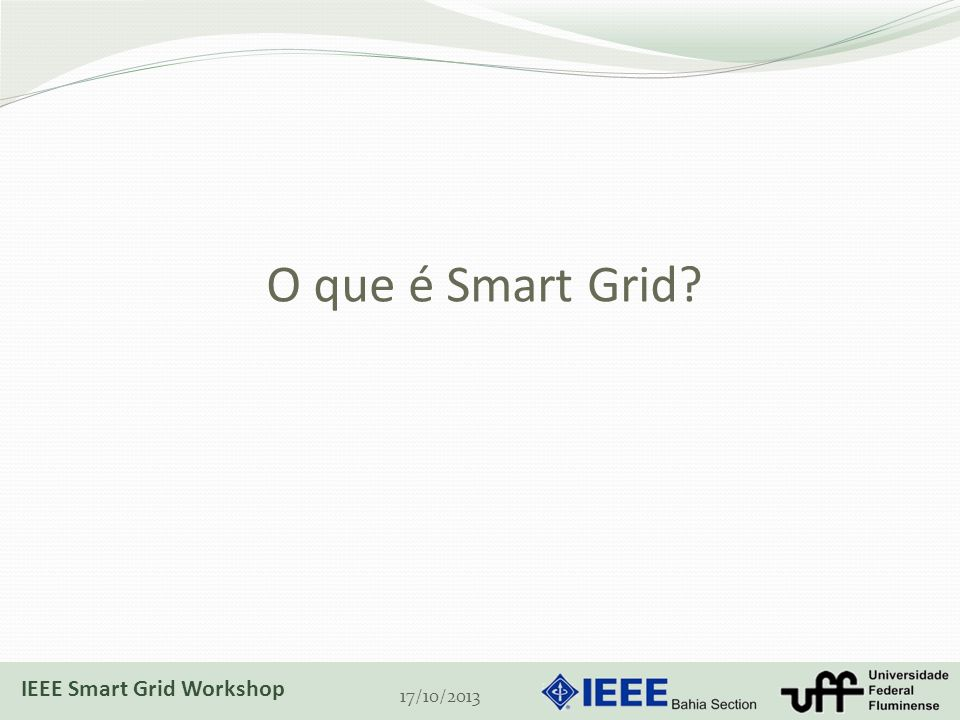O que é Smart Grid? 17/10/2013 IEEE Smart Grid Workshop