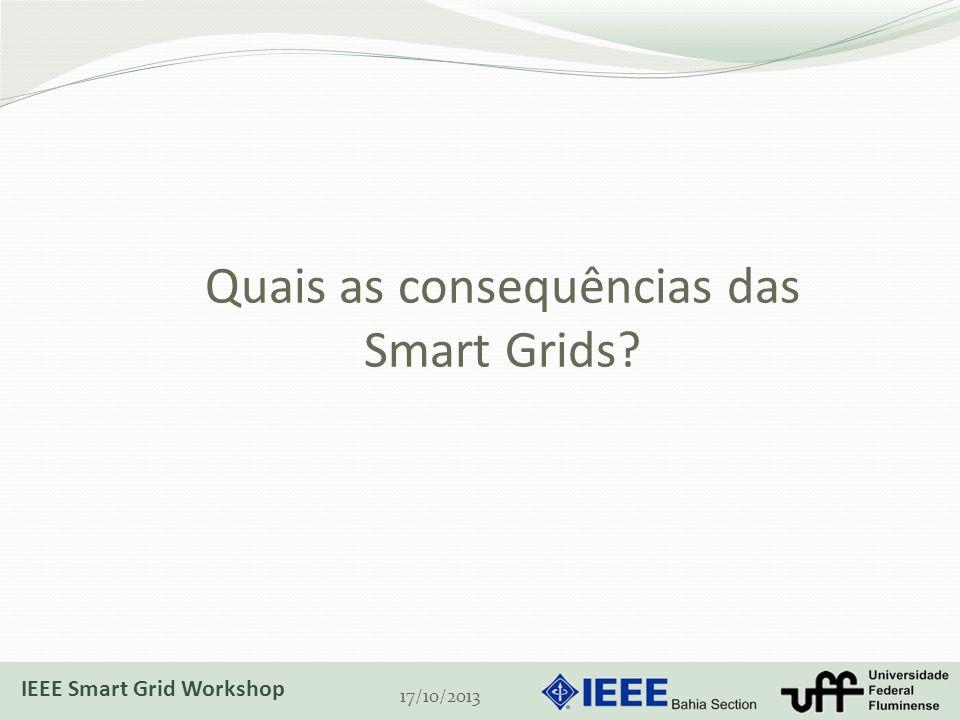 Quais as consequências das Smart Grids? 17/10/2013 IEEE Smart Grid Workshop