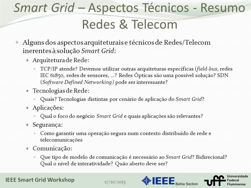 Smart Grid – Aspectos Técnicos - Resumo Redes & Telecom Alguns dos aspectos arquiteturais e técnicos de Redes/Telecom inerentes à solução Smart Grid: Arquitetura de Rede: TCP/IP atende.