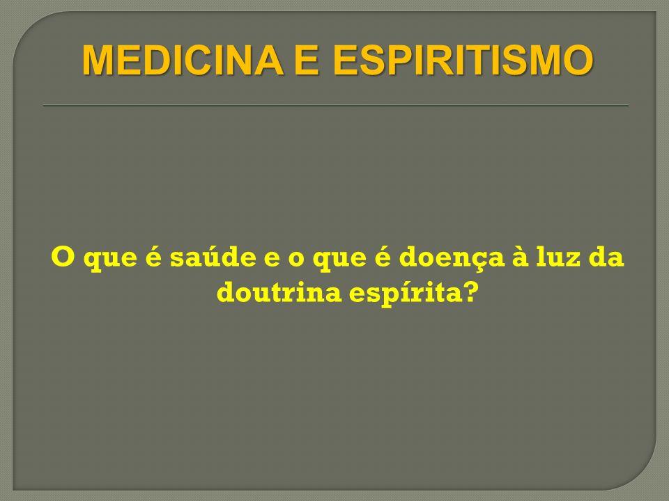 O que é saúde e o que é doença à luz da doutrina espírita? MEDICINA E ESPIRITISMO