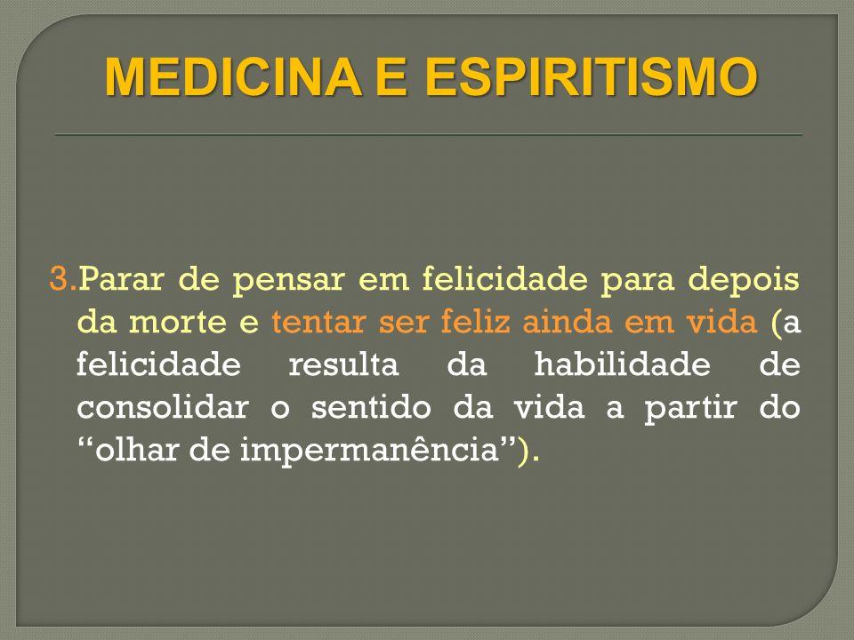 2.Parar de encontrar motivos externos para suas dores, encontrando-lhes as causas íntimas (dentro de cada um está a cura para todos os seus males); MEDICINA E ESPIRITISMO