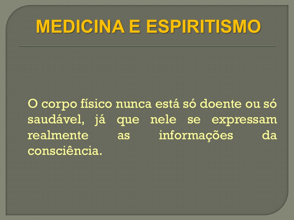 O corpo físico nunca está só doente ou só saudável, já que nele se expressam realmente as informações da consciência.