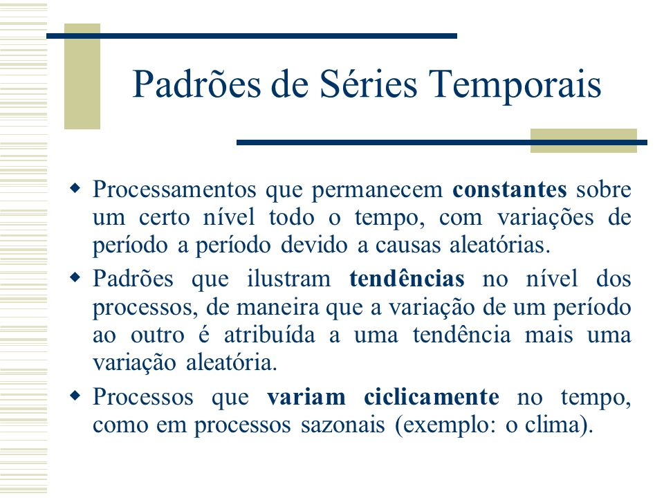 Padrões de Séries Temporais Processamentos que permanecem constantes sobre um certo nível todo o tempo, com variações de período a período devido a ca