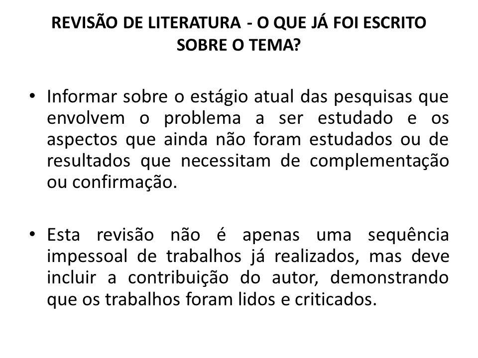 REVISÃO DE LITERATURA - O QUE JÁ FOI ESCRITO SOBRE O TEMA? Informar sobre o estágio atual das pesquisas que envolvem o problema a ser estudado e os as
