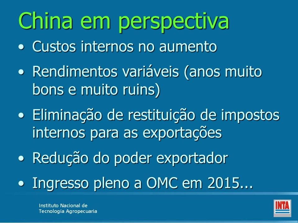 Argentina, 2013 * Muito menor área plantada (menos de 8.000 ha) * Distorções internas pelo valor do dólar, a inflação e reintegros * Consequência: perda de competitividade