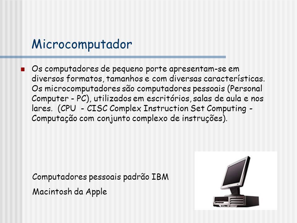 Microcomputador Os computadores de pequeno porte apresentam-se em diversos formatos, tamanhos e com diversas características. Os microcomputadores são