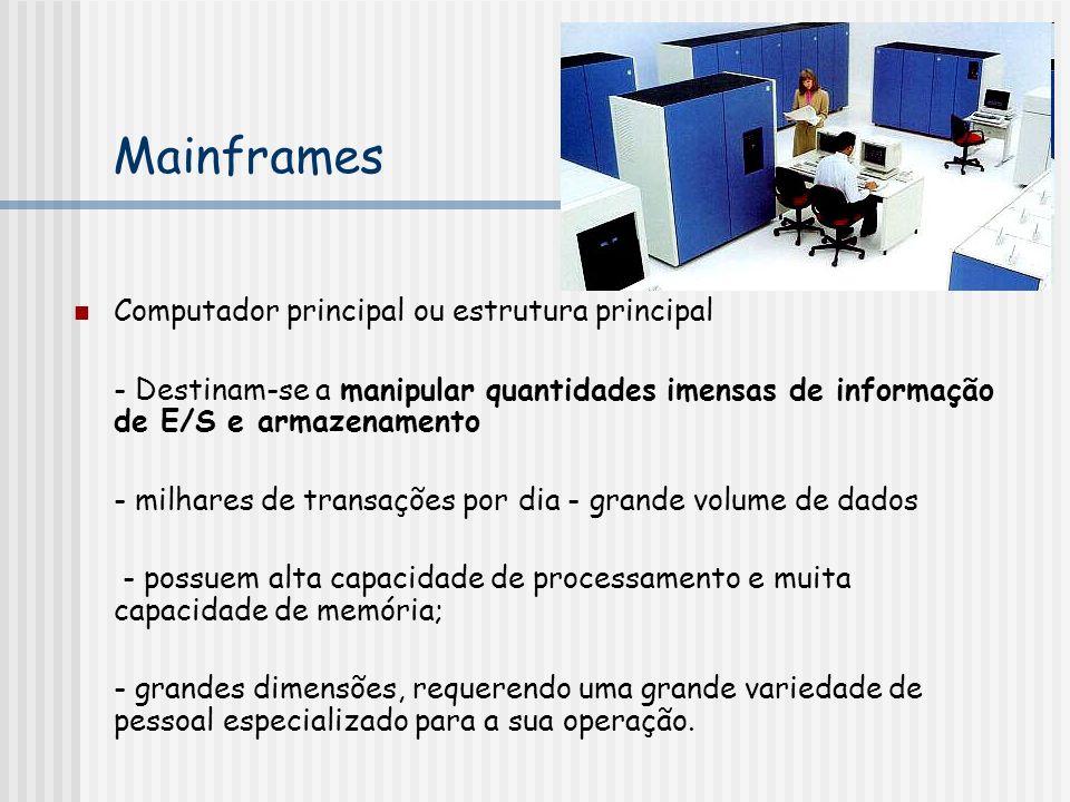 Mainframes Computador principal ou estrutura principal - Destinam-se a manipular quantidades imensas de informação de E/S e armazenamento - milhares d