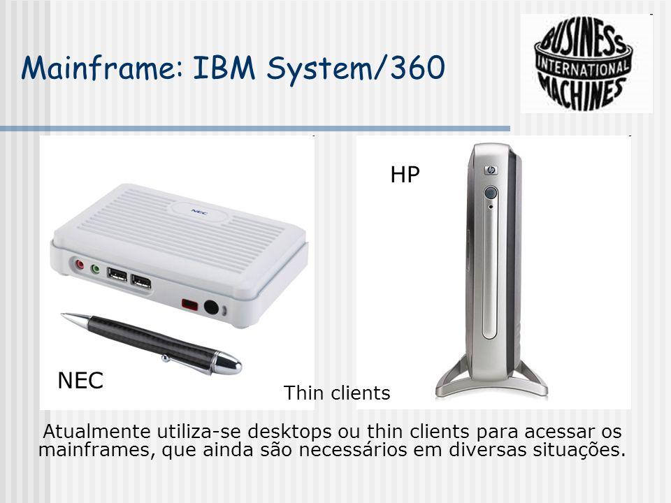 Mainframe: IBM System/360 Atualmente utiliza-se desktops ou thin clients para acessar os mainframes, que ainda são necessários em diversas situações.