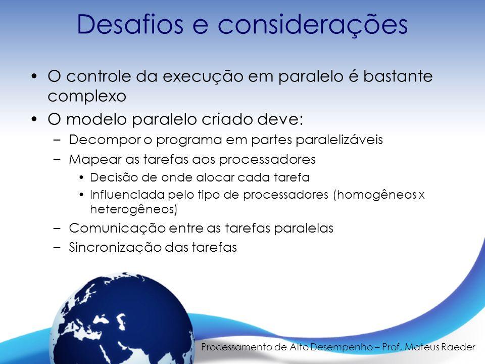 Processamento de Alto Desempenho – Prof. Mateus Raeder Desafios e considerações O controle da execução em paralelo é bastante complexo O modelo parale