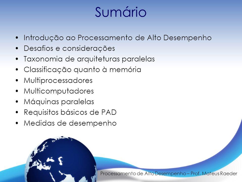 Processamento de Alto Desempenho – Prof. Mateus Raeder Sumário Introdução ao Processamento de Alto Desempenho Desafios e considerações Taxonomia de ar