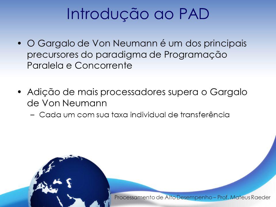 Processamento de Alto Desempenho – Prof. Mateus Raeder Introdução ao PAD O Gargalo de Von Neumann é um dos principais precursores do paradigma de Prog