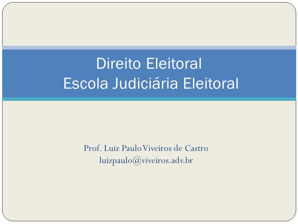 Prof. Luiz Paulo Viveiros de Castro luizpaulo@viveiros.adv.br Direito Eleitoral Escola Judiciária Eleitoral