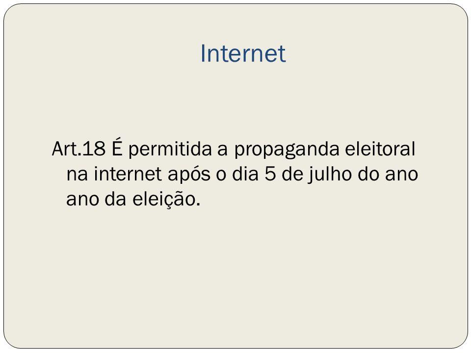 Internet Art.18 É permitida a propaganda eleitoral na internet após o dia 5 de julho do ano ano da eleição.