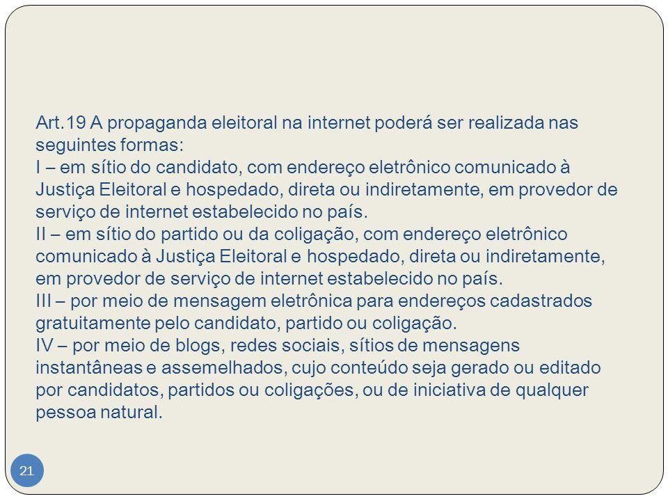 Art.19 A propaganda eleitoral na internet poderá ser realizada nas seguintes formas: I – em sítio do candidato, com endereço eletrônico comunicado à J