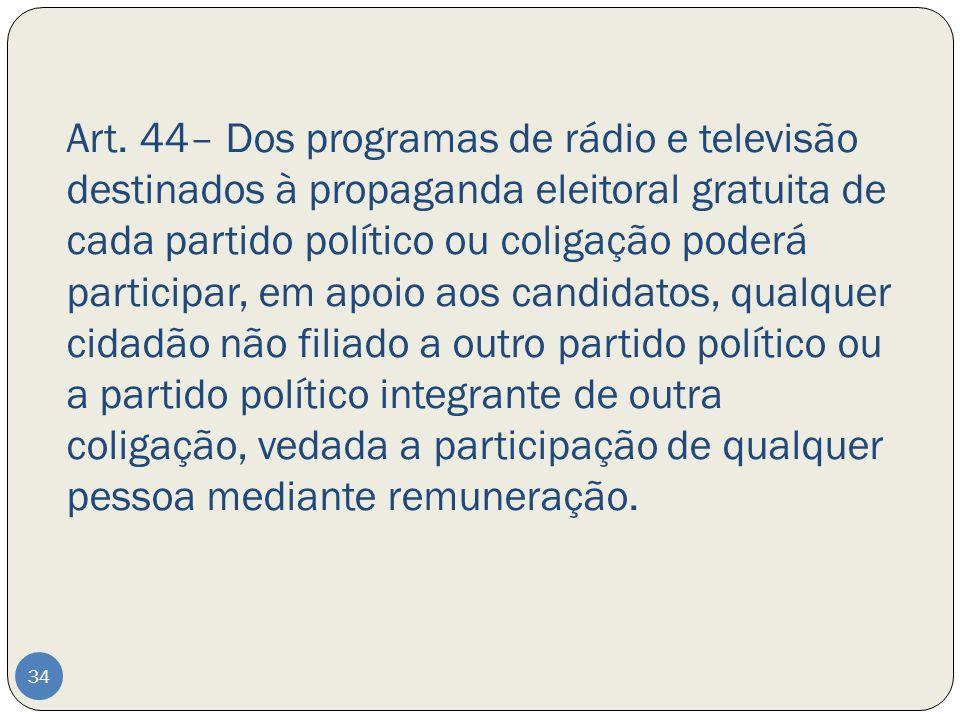Art. 44– Dos programas de rádio e televisão destinados à propaganda eleitoral gratuita de cada partido político ou coligação poderá participar, em apo