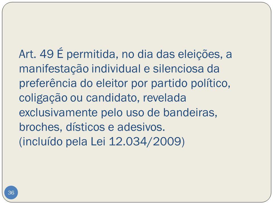 Art. 49 É permitida, no dia das eleições, a manifestação individual e silenciosa da preferência do eleitor por partido político, coligação ou candidat