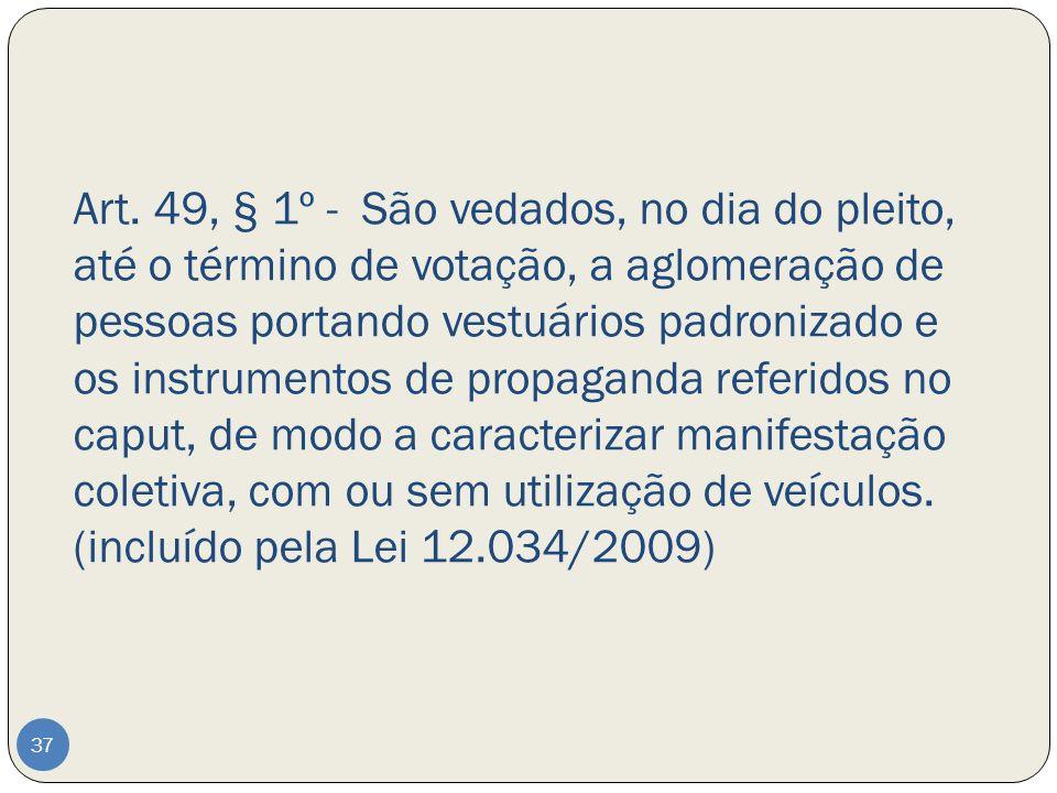 Art. 49, § 1º - São vedados, no dia do pleito, até o término de votação, a aglomeração de pessoas portando vestuários padronizado e os instrumentos de