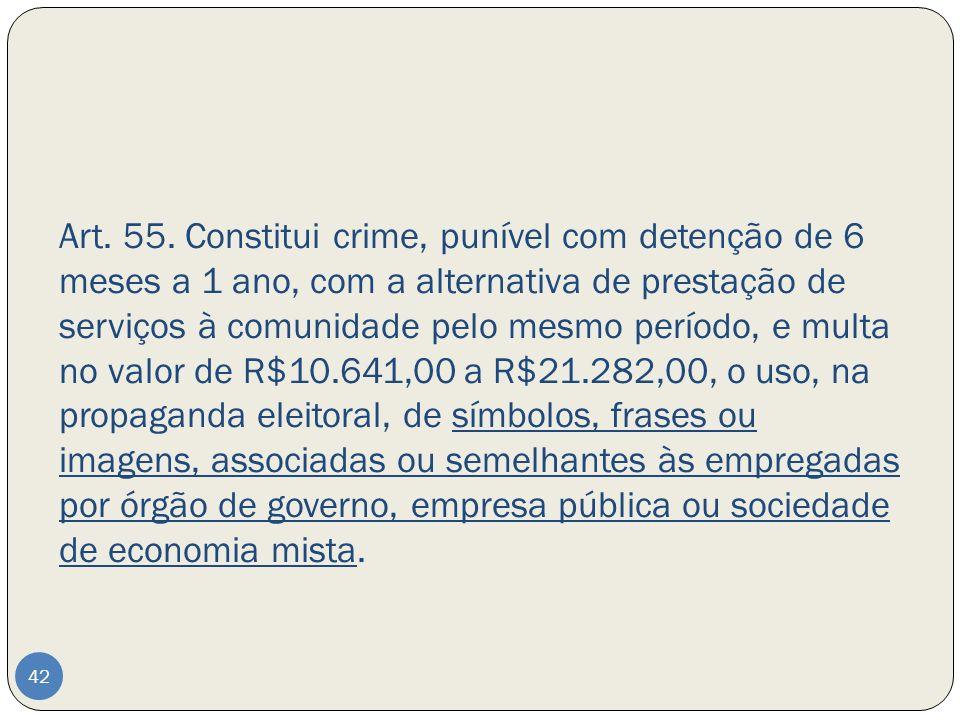 Art. 55. Constitui crime, punível com detenção de 6 meses a 1 ano, com a alternativa de prestação de serviços à comunidade pelo mesmo período, e multa