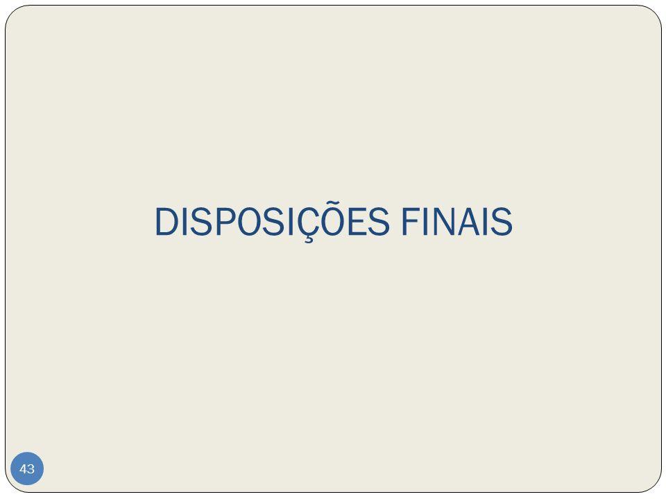 DISPOSIÇÕES FINAIS 43
